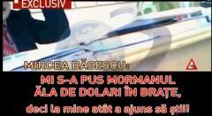 Mircea Băsescu: La mine au ajuns 250,000... D-aia eram curios atuncea când MI S-A PUS MORMANUL ALĂ DE DOLARI ÎN BRAŢE, deci la mine atât a ajuns!
