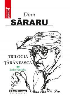 """Jurnalul vă oferă o carte memorabilă: """"Iarba Vântului"""", al doilea volum al """"Trilogiei Ţărănești"""", de Dinu Săraru"""