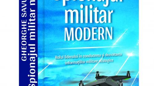"""O săptămână de festival de cărţi, numai cu Jurnalul Naţional! Câştigă """" Spionajul militar modern"""", de Gheorghe Savu"""