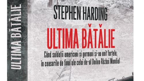 """Câştigă cartea """"Ultima bătălie"""", de Stephen Harding"""