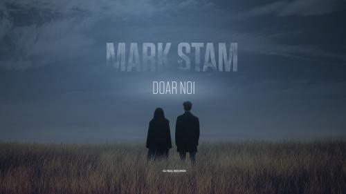 """Mark Stam vorbește despre iubire și suferință  în cea mai recentă piesă: """"Doar Noi"""""""