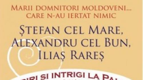 """Miercuri, 21 februarie, exclusiv cu Jurnalul.""""Marii domnitori moldoveni... care n-au ratat nimic. Ştefan cel Mare, Alexandru cel Bun, Iliaş Rareş"""""""