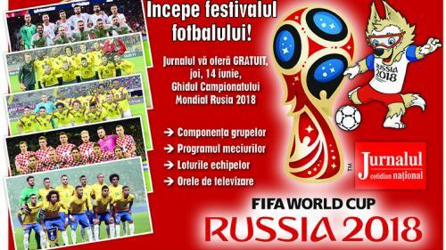 Începe festivalul fotbalului!Jurnalul vă oferă gratuit, joi, Ghidul Campionatului Mondial Rusia 2018