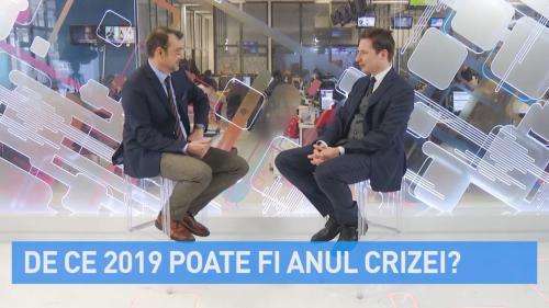 VIDEO De ce 2019 poate fi anul crizei?