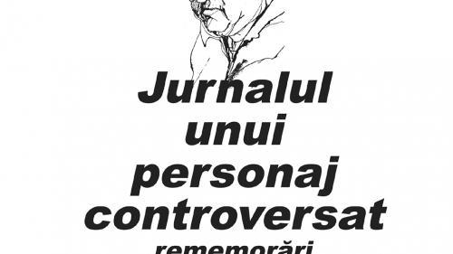 """Azi se lansează """"Jurnalul unui personaj controversat"""", de Dinu Săraru"""