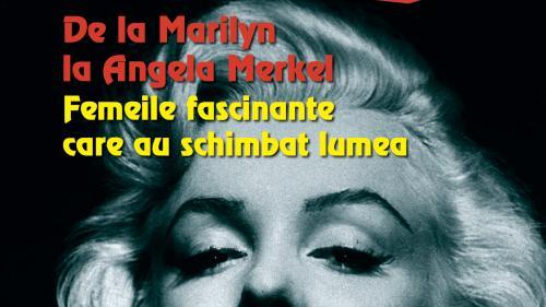 """Miercuri, 19 iunie, Jurnalul vă oferă cartea.""""De la Marilyn la Angela Merkel - Femeile fascinante care au schimbat lumea"""""""