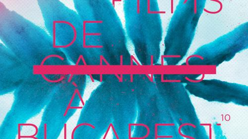 Începe Les Films de Cannes à Bucarest. 7 filme de Cannes se văd în exclusivitate în festival