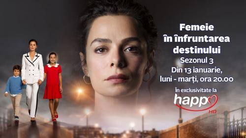 """Din 13 ianuarie,""""Femeie în înfruntarea destinului"""", sezonul trei, în exclusivitate la Happy Channel"""