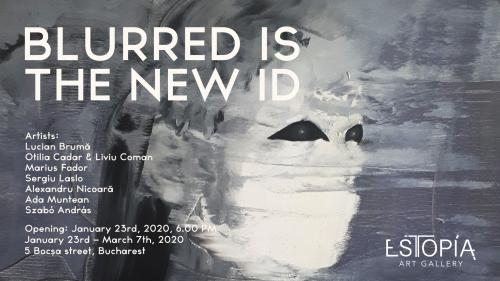 Blurred Is the New ID - Expoziție de grup Galeria Estopia, București