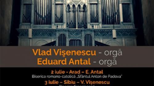 """""""Orgile României"""" – ediţia a II-a – cu Vlad Vişenescu şi Eduard Antal se încheie pe 9 iulie la Mediaş şi Bucureşti"""