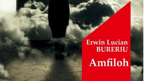 """Jurnalul vă oferă azi o lectură palpitantă: cartea """"Amfiloh"""", de Erwin Lucian Bureriu"""