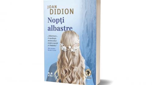 Nopți albastre, o nouă carte-terapie semnată de Joan Didion, a fost tradusă în colecția ANANSI