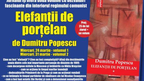 Jurnalul vă oferă două volume cu dezvăluiri fascinante din interiorul regimului comunist: Elefanții de porţelan, de Dumitru Popescu