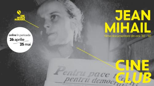Cineclub One World Romania: despre Jean Mihail între 26 aprilie și 25 mai