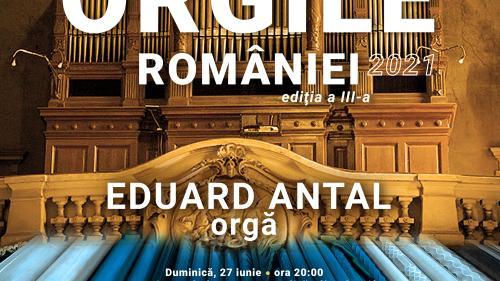 """Turneul naţional """"Orgile României"""" – ediţia a III-a – iunie-iulie 2021"""